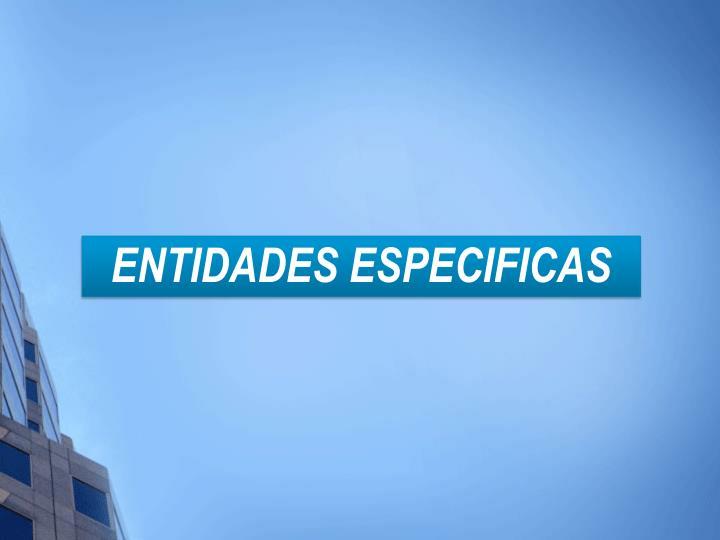 ENTIDADES ESPECIFICAS