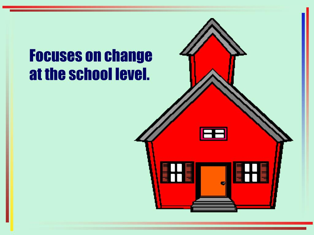 Focuses on change at the school level.