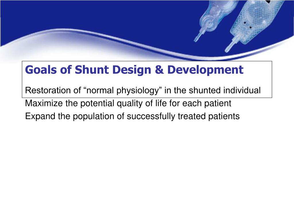 Goals of Shunt Design & Development