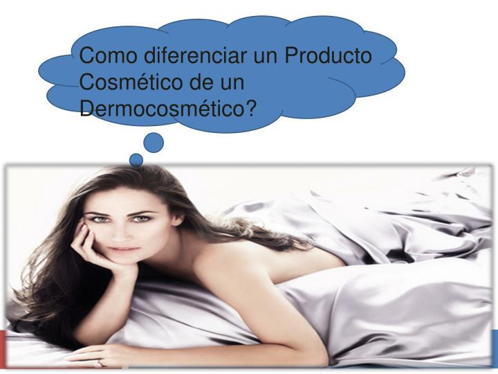 Como diferenciar un Producto Cosmético de un Dermocosmético?