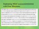 implanting motif aaaaaaggggggg with four mutations