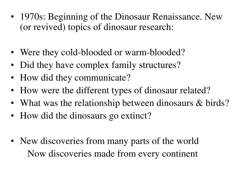 1970s: Beginning of the Dinosaur Renaissance. New (or revived) topics of dinosaur research: