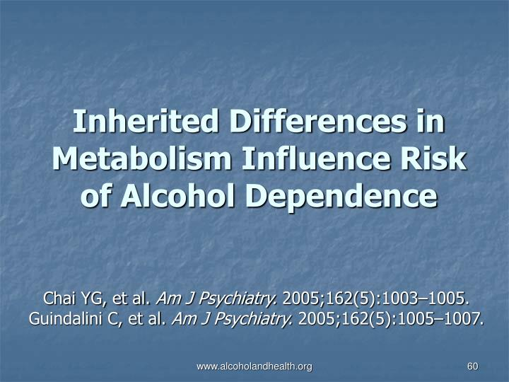Inherited Differences in Metabolism Influence Risk of Alcohol Dependence