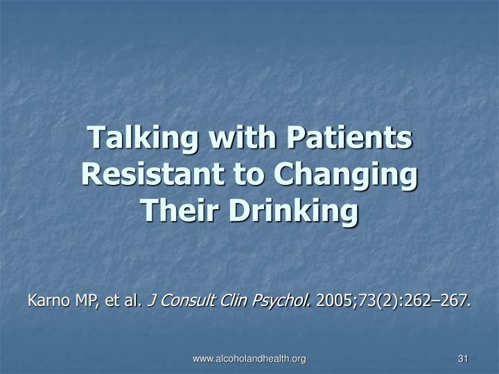 Talking with Patients Resistant to Changing Their Drinking