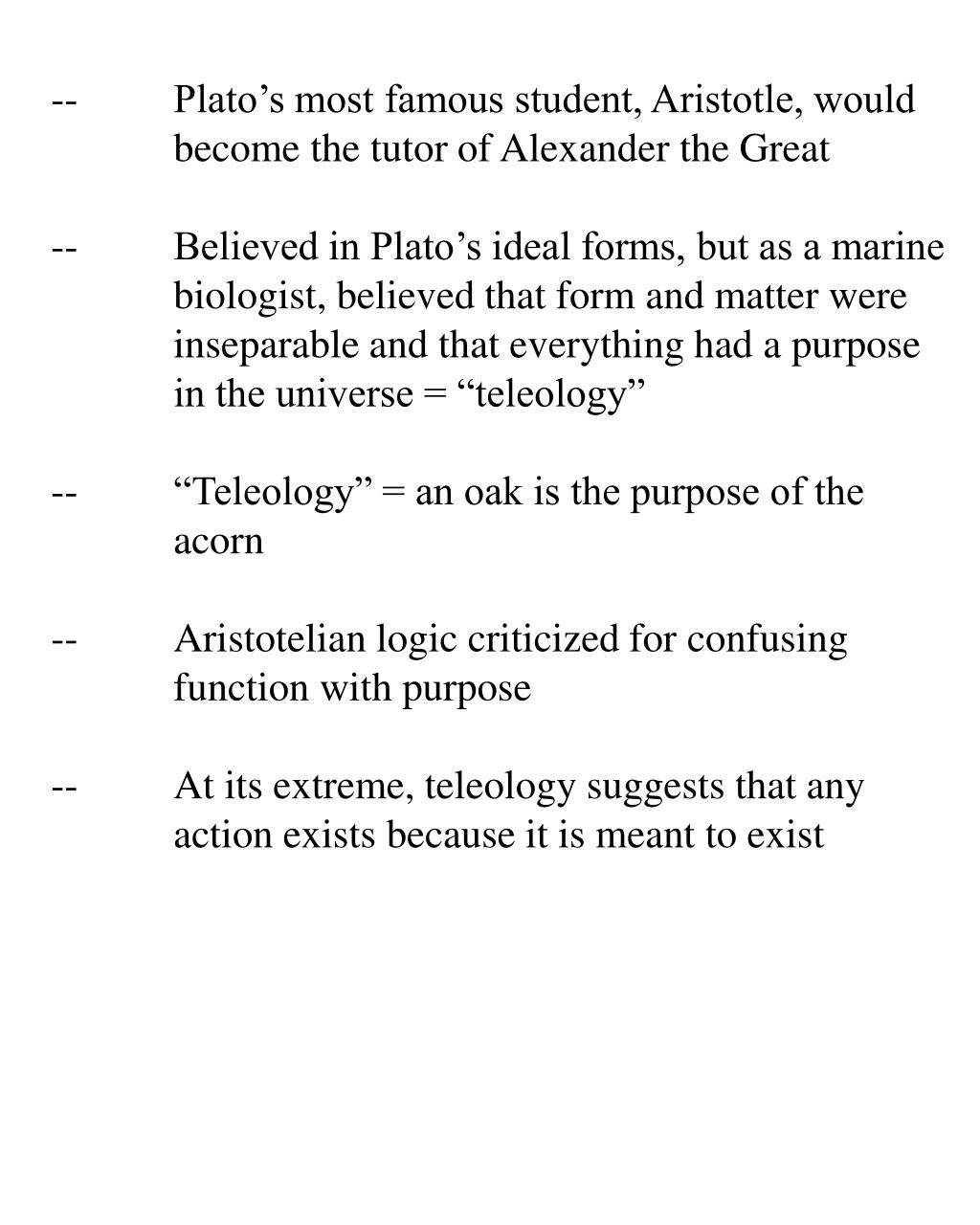 --Plato's most famous student, Aristotle, would