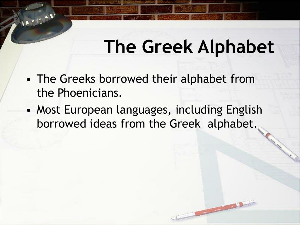 The Greeks borrowed their alphabet from the Phoenicians.