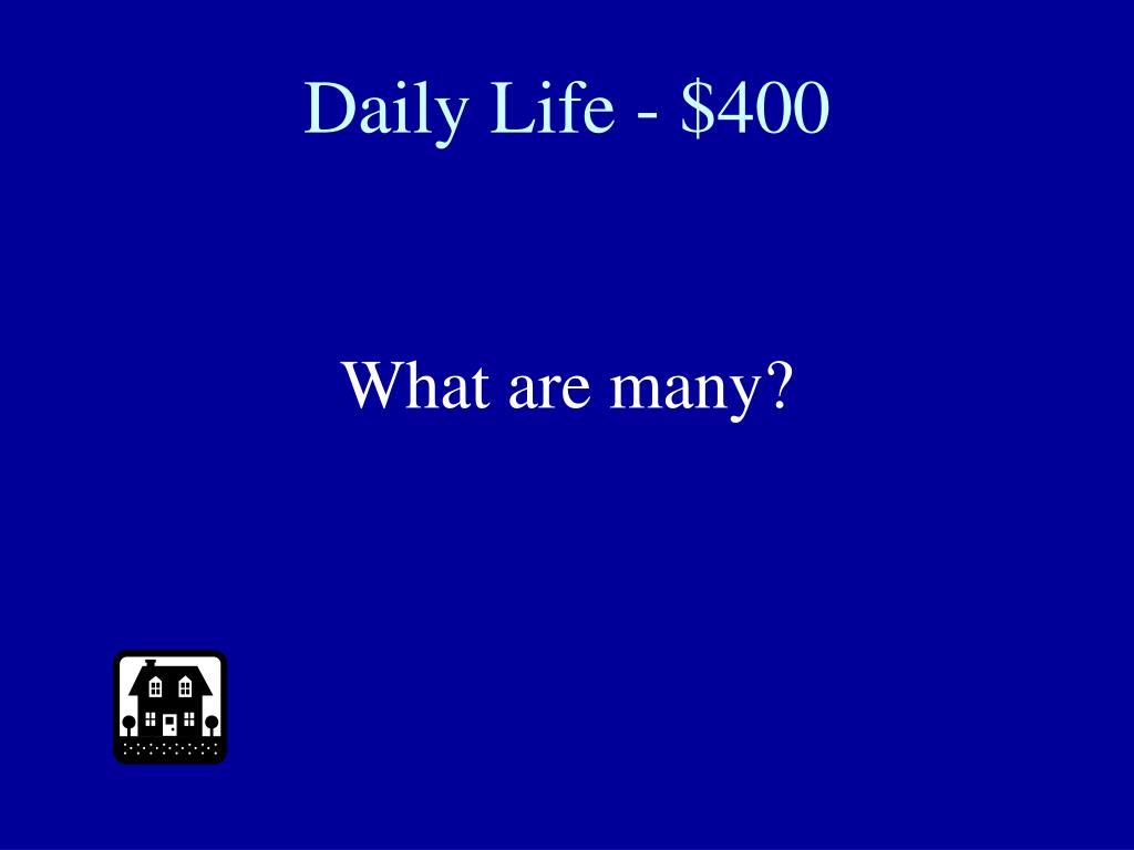 Daily Life - $400
