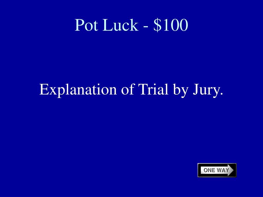 Pot Luck - $100