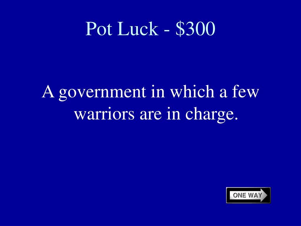 Pot Luck - $300