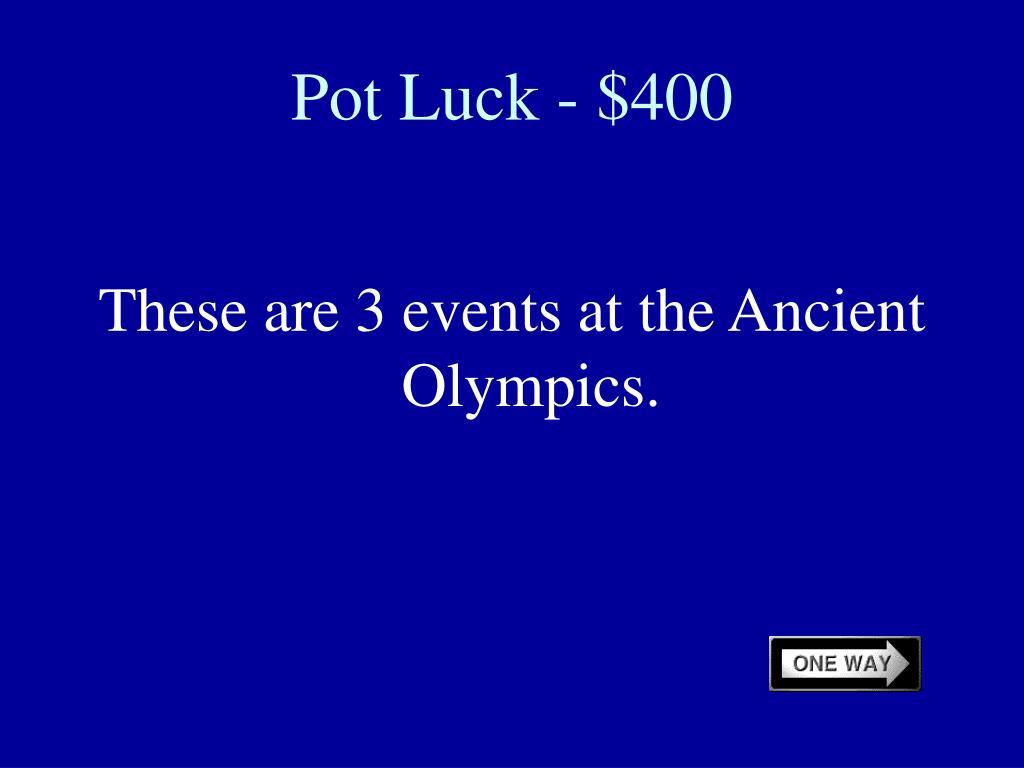 Pot Luck - $400