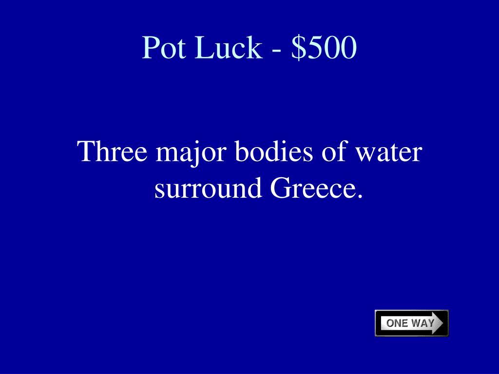 Pot Luck - $500