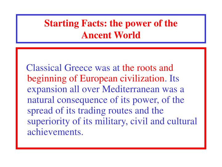 Starting facts the power of the ancent world l.jpg
