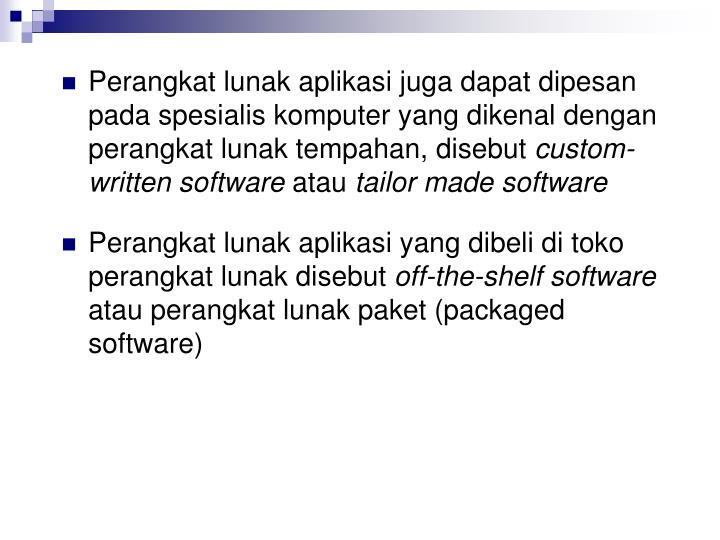 Perangkat lunak aplikasi juga dapat dipesan pada spesialis komputer yang dikenal dengan perangkat lunak tempahan, disebut