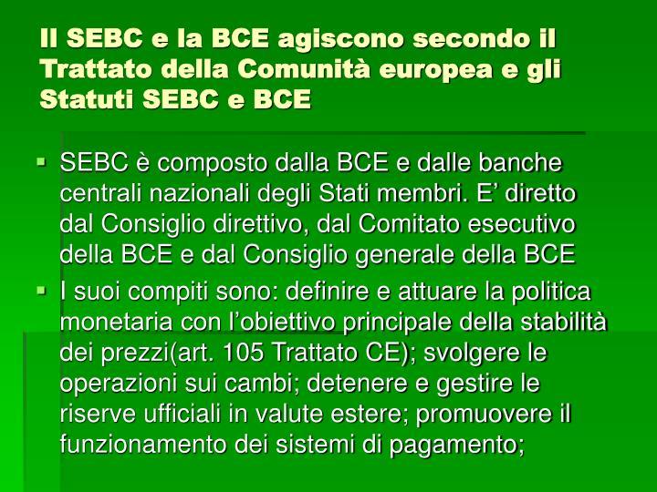 Il SEBC e la BCE agiscono secondo il Trattato della Comunità europea e gli Statuti SEBC e BCE