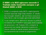il sebc e la bce agiscono secondo il trattato della comunit europea e gli statuti sebc e bce