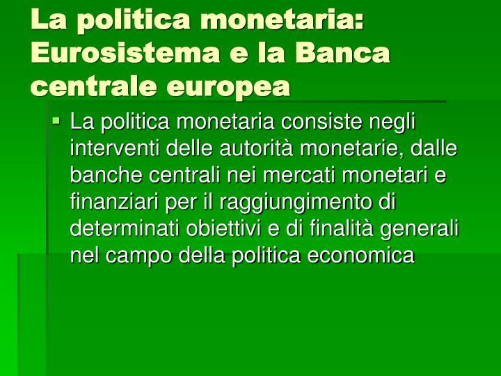 La politica monetaria: Eurosistema e la Banca centrale europea