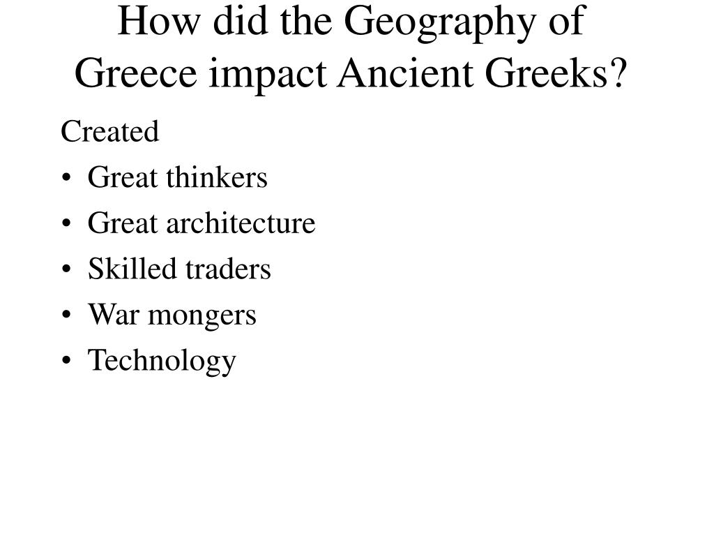 How did the Geography of Greece impact Ancient Greeks?