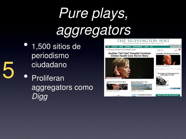 Pure plays, aggregators
