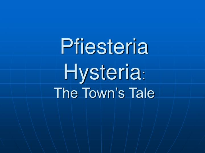 Pfiesteria hysteria the town s tale
