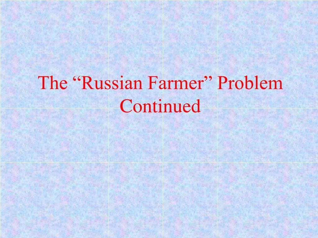 """The """"Russian Farmer"""" Problem"""