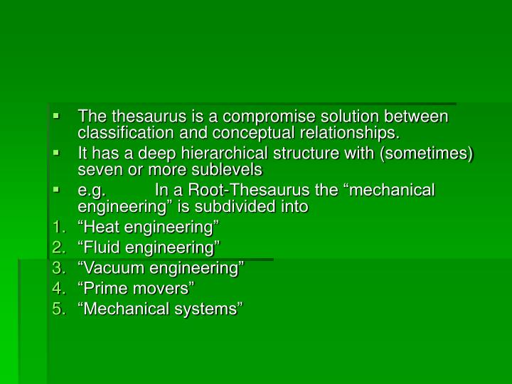 The thesaurus is a compromise solution between classification and conceptual relationships.