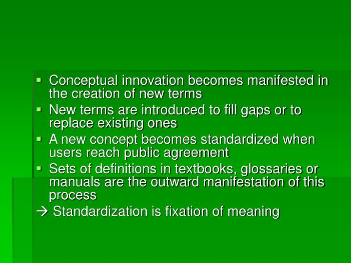 Conceptual innovation becomes manifested in the creation of new terms