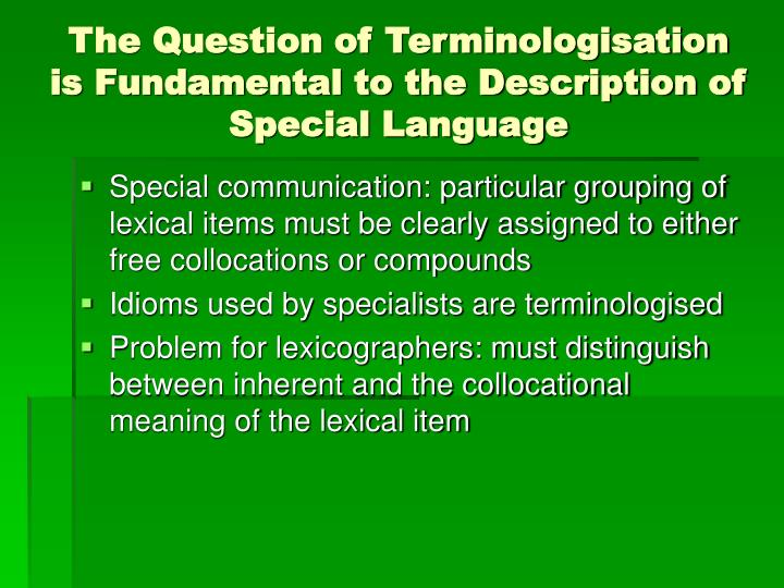 The Question of Terminologisation is Fundamental to the Description of Special Language