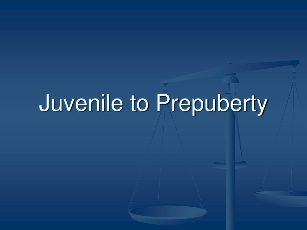 Juvenile to Prepuberty