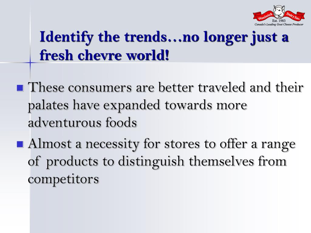 Identify the trends…no longer just a fresh chevre world!