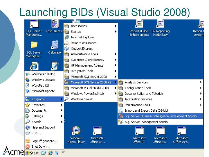 Launching BIDs (Visual Studio 2008)