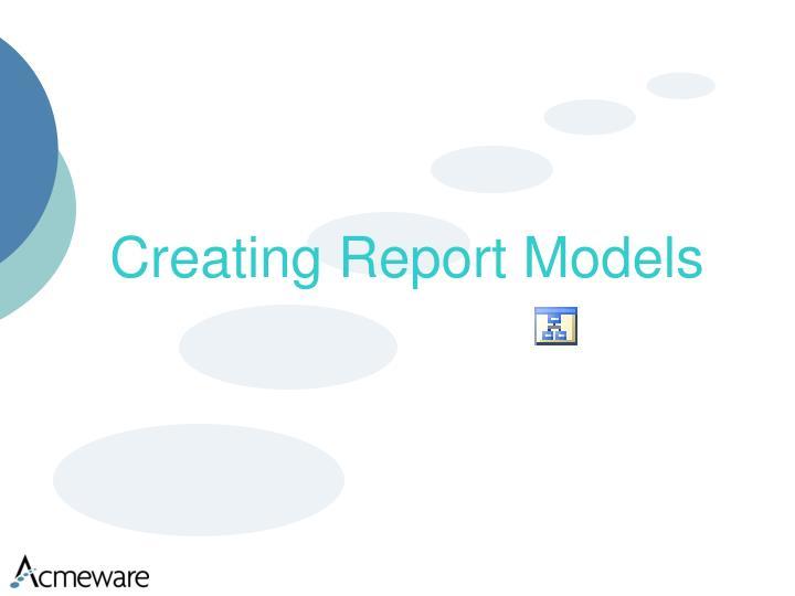 Creating Report Models
