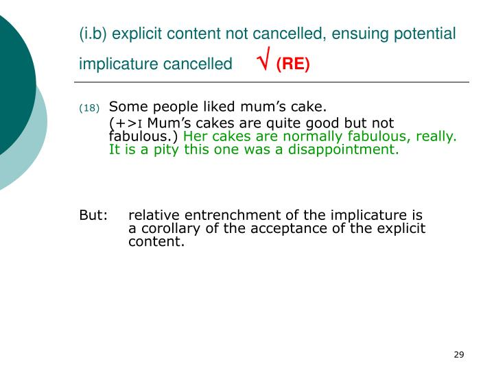 (i.b) explicit content not cancelled, ensuing potential implicature cancelled