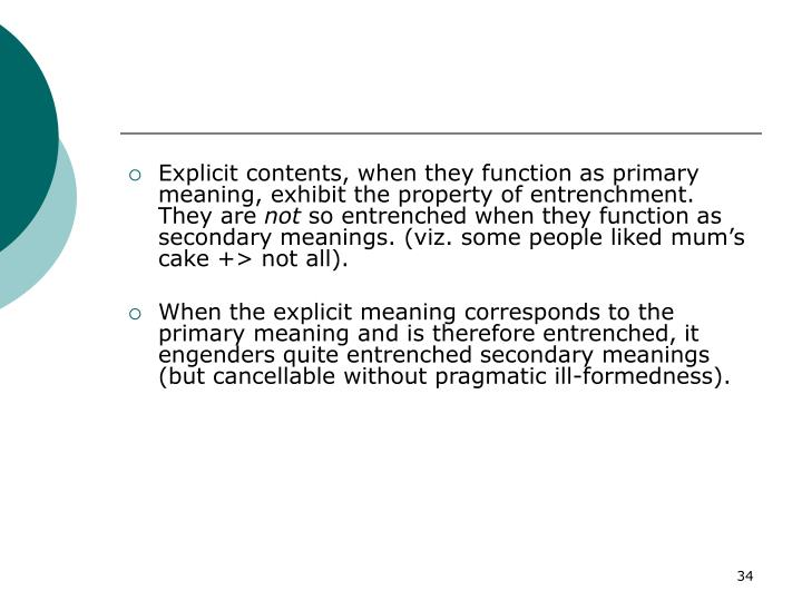 Explicit contents, when they function as primary meaning, exhibit the property of entrenchment.  They are