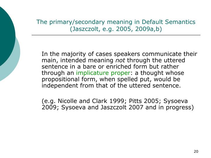 The primary/secondary meaning in Default Semantics (Jaszczolt, e.g. 2005, 2009a,b)