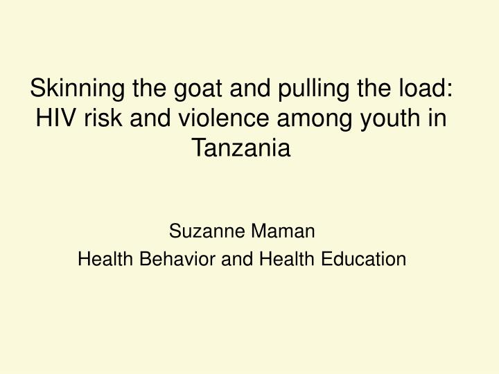Skinning the goat and pulling the load hiv risk and violence among youth in tanzania
