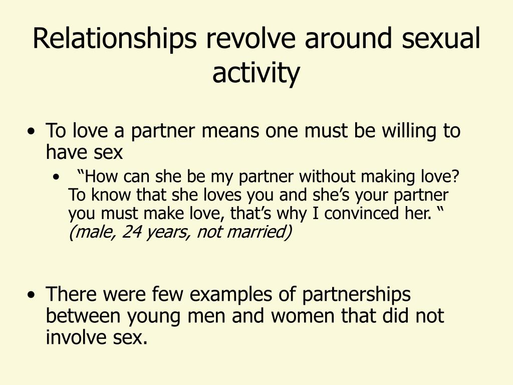 Relationships revolve around sexual activity