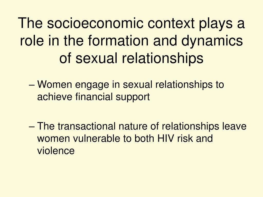 The socioeconomic context plays a role in the formation and dynamics of sexual relationships