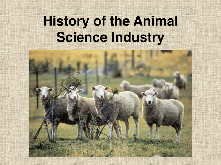 History of the animal science industry l.jpg