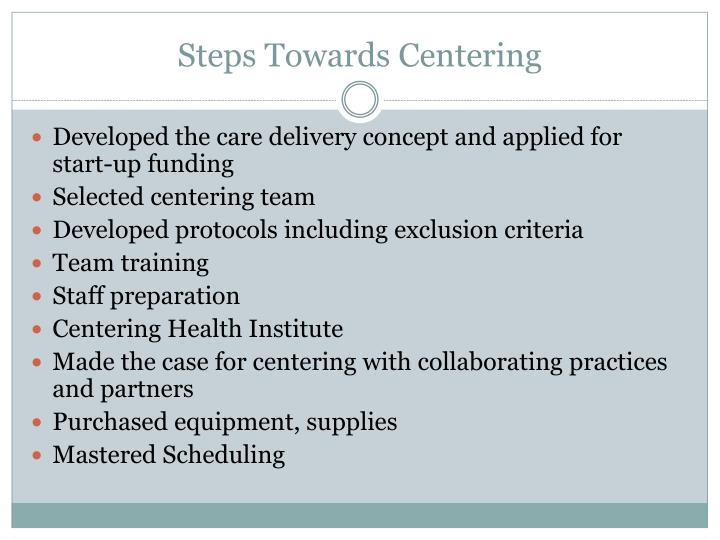 Steps Towards Centering