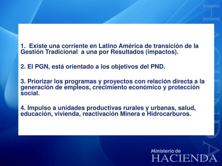 1.  Existe una corriente en Latino América de transición de la Gestión Tradicional  a una por Resultados (impactos).