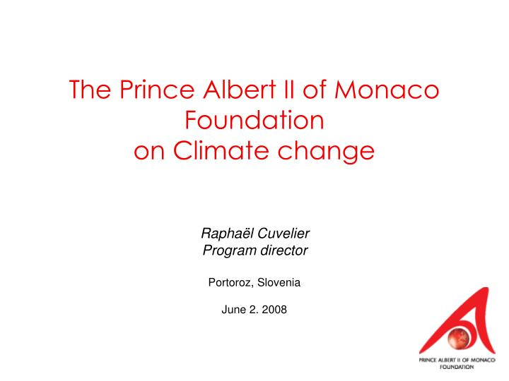 The prince albert ii of monaco foundation on climate change l.jpg