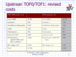 upstrean tof0 tof1 revised costs
