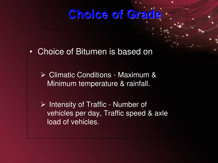 Choice of Bitumen is based on