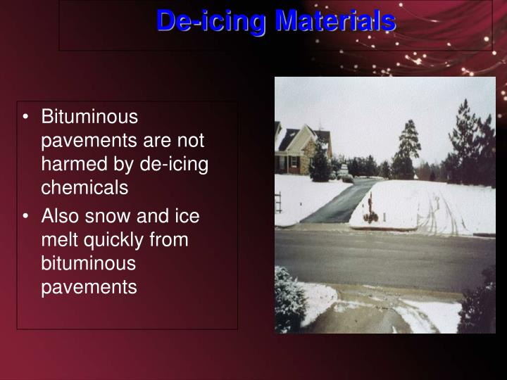 Bituminous pavements are not harmed by de-icing chemicals