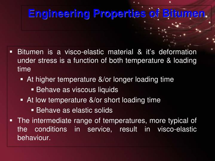 Bitumen is a visco-elastic material & it's deformation under stress is a function of both temperature & loading time
