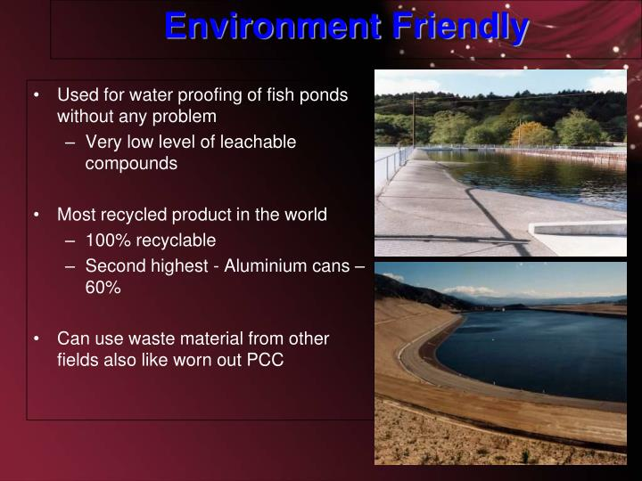 Used for water proofing of fish ponds without any problem