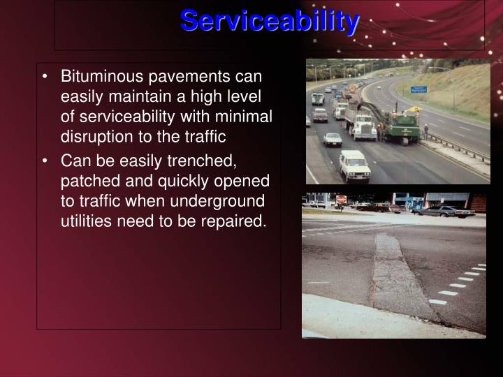 Bituminous pavements can easily maintain a high level of serviceability with minimal disruption to the traffic