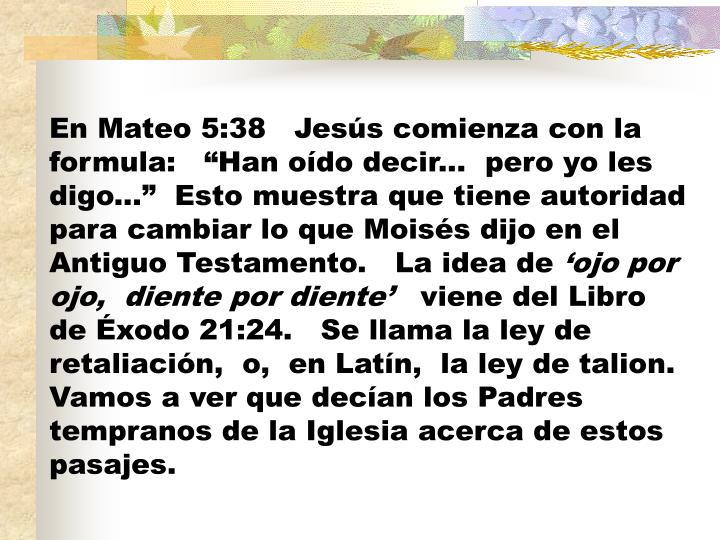"""En Mateo 5:38   Jesús comienza con la formula:   """"Han oído decir..."""