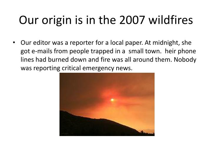 Our origin is in the 2007 wildfires