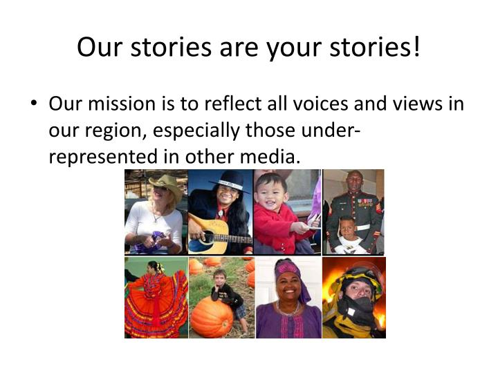 Our stories are your stories!